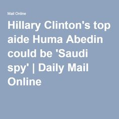 Hillary Clinton's top aide Huma Abedin could be 'Saudi spy' | Daily Mail Online