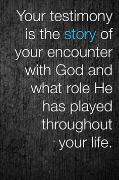 """Your testimony is the story of your encounter with Jesus(and ongoing encounters!) and what role He has played throughout your life!"""