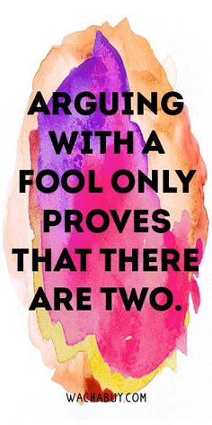 Arguing With A Fool Only Proves That There Are Two.  Meaningful Buddha Quotes About Life