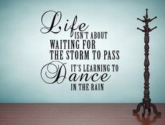 Life Isn't About Waiting For The Storm To Pass It's Learning To Dance In The Rain Vinyl Wall Decal Custom Vinyl Lettering Custom Decal