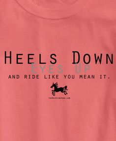 """Equestrian horse lover unisex tee shirt with a jumping horse and typography that says """"heels down, eyes up, and ride like you mean it"""" which is perfect inspiration for the hunter jumper rider, eventer, or show jumper. Equestrian Boots, Equestrian Outfits, Equestrian Style, Equestrian Fashion, Horse Fashion, Westerns, Horse Shirt, English Riding, Hunter Jumper"""