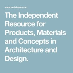 The Independent Resource for Products, Materials and Concepts in Architecture and Design.