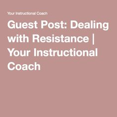 Guest Post: Dealing with Resistance Professional Development, Personal Development, Instructional Coaching, Literacy, How Are You Feeling, Teacher, Education, Professor, Continuing Education