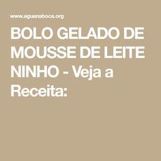 BOLO GELADO DE MOUSSE DE LEITE NINHO - Veja a Receita: