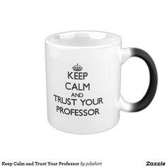 Keep Calm and Trust Your Professor 11 Oz Magic Heat Color-Changing Coffee Mug