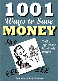 Amazon.com: 1001 Ways to Save Money: Thrifty Tips for the Fabulously Frugal! eBook: Morrison, Hugh: Kindle Store