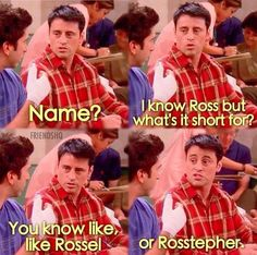Friends TV Show on Joey: Name? It know Ross, but what's it short for? You know like, like Rossel or Rosstepher. Friends TV show quotes Friends Tv Show, Serie Friends, Friends Moments, I Love My Friends, Friends Forever, Friends Funniest Moments, Ross Friends, Friends Episodes, Ross Geller