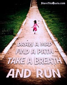 Draw a map, find a path, take a breath and run. Career Training, Training And Development, Breathe Quotes, Life Map, Choosing A Career, Running Quotes, Life Rules, Take A Breath, You Take