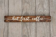 Hey, I found this really awesome Etsy listing at https://www.etsy.com/listing/281337888/but-first-coffee-sign-rustic-wood-sign