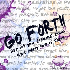 Positive quote Go forth, live out your dreams, each and every one of them.