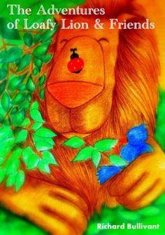 25 July 2012 : The Adventures of Loafy Lion & Friends: The Friendliest Lion in Africa. (Book1 ) A Children's Short Story - Perfect for Bedtime by Richard Bullivant http://www.kuforum.co.uk/bookinfo.php?book=aHR0cDovL3d3dy5hbWF6b24uY28udWsvZ3AvcHJvZHVjdC9CMDA3SEJSNzc0Lz90YWc9a3VmZmJsLTIx