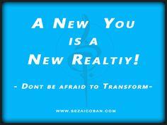 A #New You is a New #Reality! Dont be afraid to #transform ! #sezaicoban #newage #coaching #yoga #Bewegungstherapie www.sezaicoban.com