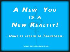 A #New You is a New #Reality! Dont be afraid to #transform ! #sezaicoban #newage #coaching #yoga #Bewegungstherapie www.sezaicoban.com