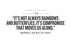 It's not always rainbows and butterflies, it's compromise that moves us along #Inspirational #Life #Compromise #Rainbows #picturequotes #Maroon5 View more #quotes on http://quotes-lover.com