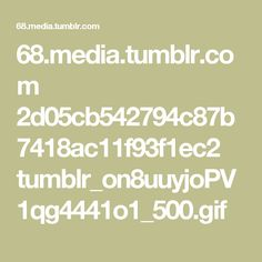 68.media.tumblr.com 2d05cb542794c87b7418ac11f93f1ec2 tumblr_on8uuyjoPV1qg4441o1_500.gif
