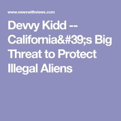 Devvy Kidd -- California's Big Threat to Protect Illegal Aliens