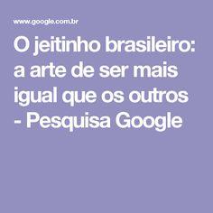 O jeitinho brasileiro: a arte de ser mais igual que os outros - Pesquisa Google