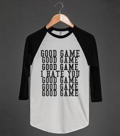 GOOD GAME I HATE YOU | Raglan T-shirt | Skreened