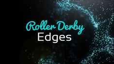 Roller Derby Edges covers all the different edges you can use on your skates…