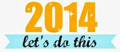 2014 let's do this!