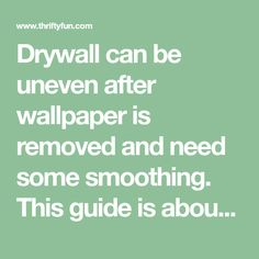 Drywall can be uneven after wallpaper is removed and need some smoothing. This guide is about painting after removing wallpaper.