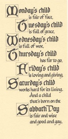 As a Wednesday's child, I never really loved this... Wednesday and Thursday sort of get the short end of the stick here. But! I am not woeful. So that's something.