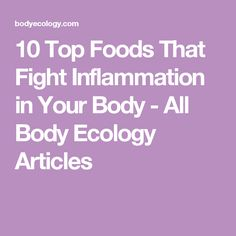 10 Top Foods That Fight Inflammation in Your Body - All Body Ecology Articles