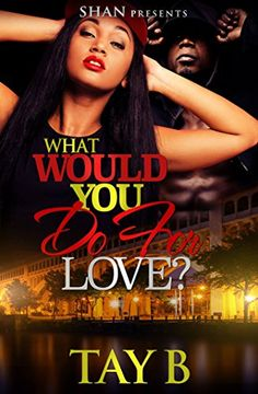What Would You Do For Love? by Tay B. http://www.amazon.com/dp/B017KSOYS8/ref=cm_sw_r_pi_dp_XkVuwb1N480GT