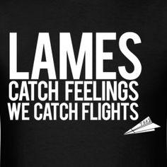 Lames catch feelings. We catch flights. #jetlife #currensy New Hip Hop Beats Uploaded EVERY SINGLE DAY http://www.kidDyno.com