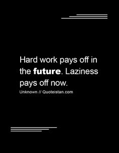 Hard work pays off in the future. Laziness pays off now. Hard Work Pays Off, Work Hard, Future Quotes, Motivational Quotes, Inspirational Quotes, Laziness, Albert Einstein, Confessions, Forgiveness