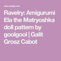 Ravelry: Amigurumi Ela the Matryoshka doll pattern by goolgool  | Galit Grosz Cabot