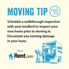 Schedule a walkthrough inspection with your landlord to inspect your new home prior to making in. Document any existing damage in your lease.  Get more moving tips in the Rent.com Moving Center.