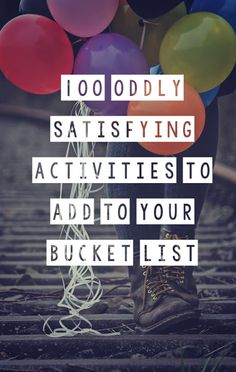 Quirky Bohemian Mama: 100 oddly satisfying activities to add to your bucket list