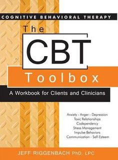 The Cognitive Behavioral Therapy (CBT) Toolbox: A Workbook for Clients and Clinicians