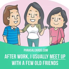 """Meet up"" means ""to ​meet another ​person in ​order to do something together"". Example: After work, I usually meet up with a few old friends."