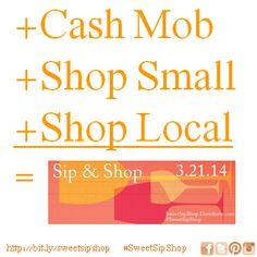Sip & Shop is a Cash Mob + Shop Small + Shop Local.... Join us March 21, 2014 www.SweetSipShop.Eventbrite.com #SweetSipShop #LadyBizness @NaturalzBiz @My Sweet Skin