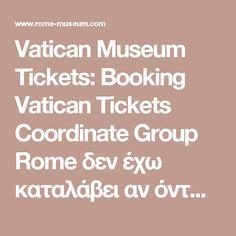 Vatican Museum Tickets: Booking Vatican Tickets Coordinate Group  Rome  δεν έχω καταλάβει αν όντως αν κλείσεις omline είναι 8,5 ευρώ
