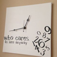 """who cares im late anyway clock 