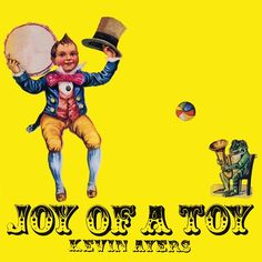 """Kevin Ayers, """"Joy of a Toy"""" (1969)"""