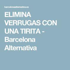 ELIMINA VERRUGAS CON UNA TIRITA - Barcelona Alternativa