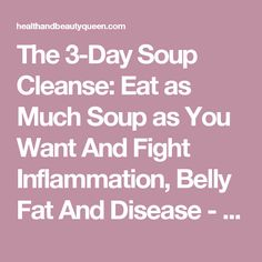 The 3-Day Soup Cleanse: Eat as Much Soup as You Want And Fight Inflammation, Belly Fat And Disease - Health And Beauty Queen