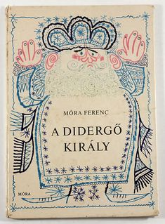 Mora Ferenc, A Didergo Kiraly, 1971. Cover and illustrations by Kass Janos.