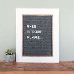 When in doubt, mumble.
