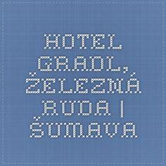 HOTEL GRADL, ŽELEZNÁ RUDA | ŠUMAVA