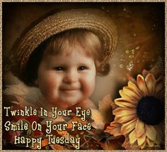 Twinkle In Your Eye, Smile On Your Face, Happy Tuesday good morning tuesday tuesday quotes happy tuesday tuesday images good morning tuesday tuesday gifs tuesday quote images