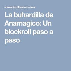 La buhardilla de Anamagico: Un blockroll paso a paso