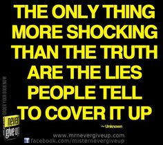 The only thing more shocking than the truth are the lies people tell to cover it up.