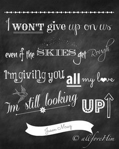I won't give up on us even if the skies get rough...