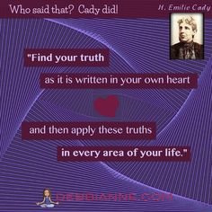 Harriet Emilie Cady (1848-1941) was one of the first women Homeopathic Physicians. This inspiring quote is part of the Metaphysical Divas of Yesteryear series, brought to you by debbianne.com. Empowerment | inspiration | success | manifesting | metaphysics | law of attraction | spirituality | inspiring self improvement | wisdom | truth | the secret | personal growth | consciousness | enlightenment | belief | self love | higher mind | guidance | intuition | powerful women