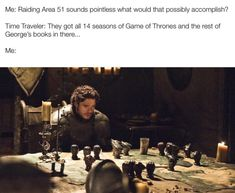 Me: Raidlng Area 51 sounds polmless what would that possibly accomplish? Time Traveler: They got all 14 seasons of Game of Thrones and the rest of George's books m there. Funny Pictures For Facebook, Meme Pictures, Best Funny Pictures, Dungeons And Dragons Memes, Dungeons And Dragons Homebrew, Got Memes, Dankest Memes, Funny Memes, Hilarious